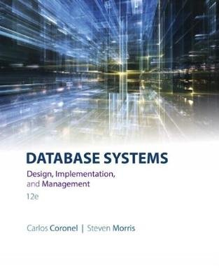 Database Systems - Design, Implementation, & Management (Hardcover, 12th edition): Steven Morris, Carlos Coronel