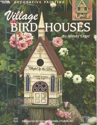 Village Birdhouses (Paperback): Wendy Leger