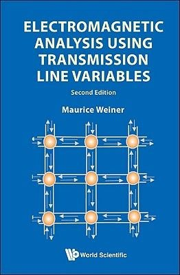 Electromagnetic Analysis Using Transmission Line Variables (2nd Edition) (Hardcover, 2nd Revised edition): Maurice Weiner