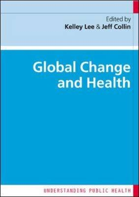 Global Change and Health (Paperback): Kelley Lee, Jeff Collin
