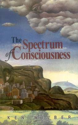 The Spectrum of Consciousness (Paperback, New edition): Ken Wilber