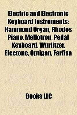 Electric and Electronic Keyboard Instruments - Hammond Organ, Rhodes Piano, Mellotron, Electone, Pedal Keyboard, Birotron,...
