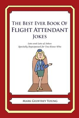 The Best Ever Book of Flight Attendant Jokes - Lots and Lots of Jokes Specially Repurposed for You-Know-Who (Paperback): Mark...