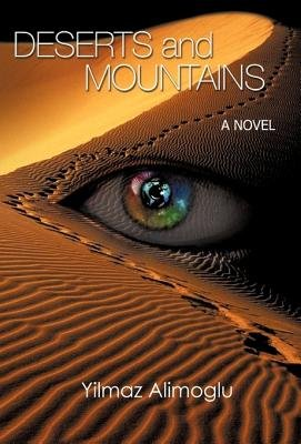 Deserts and Mountains (Hardcover): Alimoglu Yilmaz Alimoglu, Yilmaz Alimoglu