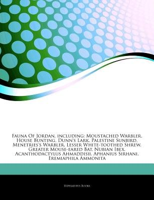 Articles on Fauna of Jordan, Including - Moustached Warbler, House Bunting, Dunn's Lark, Palestine Sunbird,...