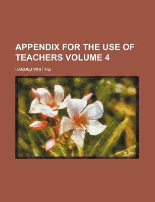 Appendix for the Use of Teachers Volume 4 (Paperback): Harold Whiting
