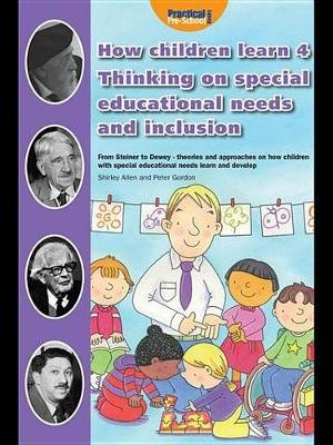 How Children Learn 4 - Thinking on Special Educational Needs and Inclusion: From Steiner to Dewey - Theories and Approaches on...