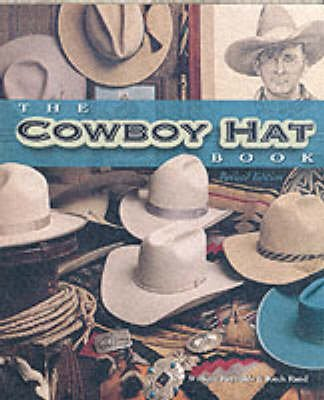 The Cowboy Hat Book (Paperback, Revised edition): William Reynolds, Ritch Rand