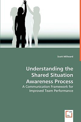 Understanding the Shared Situation Awareness Process (Paperback): Scott Millward