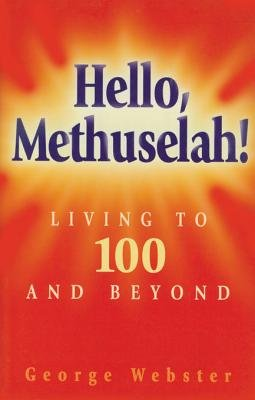 Hello Methuselah! - Living to 100 and Beyond (Electronic book text): George Webster