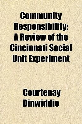 Community Responsibility; A Review of the Cincinnati Social Unit Experiment (Paperback): Courtenay Dinwiddie