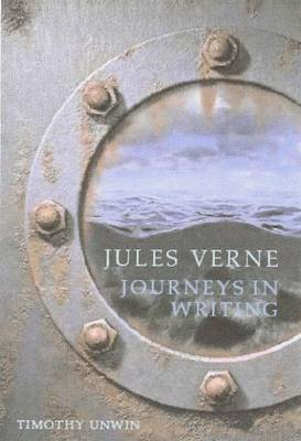 Jules Verne - Journeys in Writing (Paperback): Timothy A. Unwin