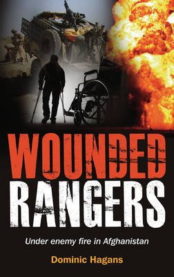 Wounded Rangers - Under enemy fire in Afghanistan (Paperback): Dominic Hagans