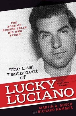 The Last Testament of Lucky Luciano - The Mafia Story in His Own Words (Electronic book text): Martin A Gosch, Richard Hammer