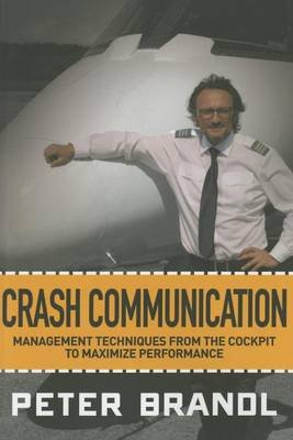 Crash Communication - Management Techniques from the Cockpit to Maximize Performance (Paperback): Peter Brandl