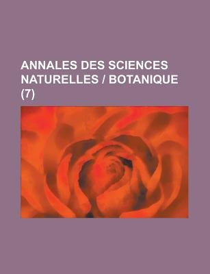Annales Des Sciences Naturelles - Botanique (7) (Paperback): Us Government, Anonymous