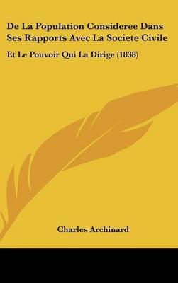 de La Population Consideree Dans Ses Rapports Avec La Societe Civile - Et Le Pouvoir Qui La Dirige (1838) (English, French,...
