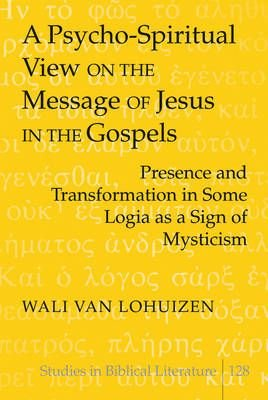 A Psycho-Spiritual View on the Message of Jesus in the Gospels - Presence and Transformation in Some Logia as a Sign of...