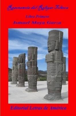 Resonancia Del Religar Tolteca (Spanish, Paperback): Ismael Moya Garza