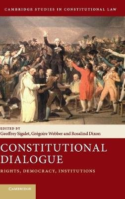 Cambridge Studies in Constitutional Law, Series Number 21 - Constitutional Dialogue: Rights, Democracy, Institutions...