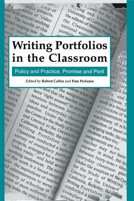 Writing Portfolios in the Classroom: Policy and Practice, Promise and Peril (Electronic book text): Robert Calfee, Pamela...