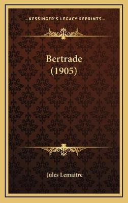 Bertrade (1905) (French, Hardcover): Jules Lemaitre