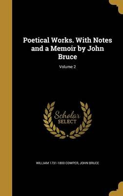 Poetical Works. with Notes and a Memoir by John Bruce; Volume 2 (Hardcover): William 1731-1800 Cowper, John Bruce
