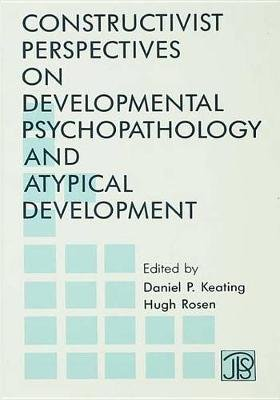 Constructivist Perspectives on Developmental Psychopathology and Atypical Development (Electronic book text): Daniel P....