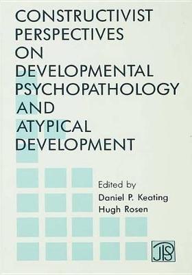 Constructivist Perspectives on Developmental Psychopathology and Atypical Development (Electronic book text): Daniel P....