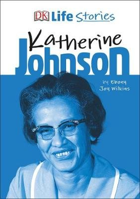 DK Life Stories Katherine Johnson (Hardcover): Ebony Joy Wilkins