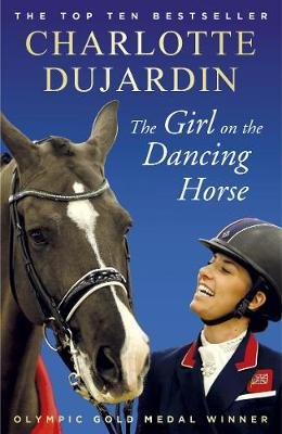 The Girl on the Dancing Horse - Charlotte Dujardin and Valegro (Paperback): Charlotte Dujardin