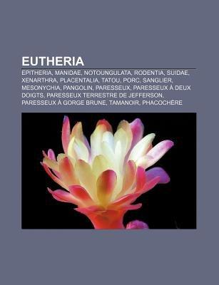 Eutheria - Epitheria, Manidae, Notoungulata, Rodentia, Suidae, Xenarthra, Placentalia, Tatou, Porc, Sanglier, Mesonychia,...