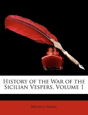History of the War of the Sicilian Vespers, Volume 1 (Paperback): Michele Amari