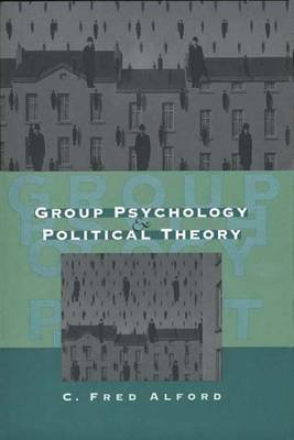 Group Psychology and Political Theory (Hardcover, Reissue): C. Fred Alford