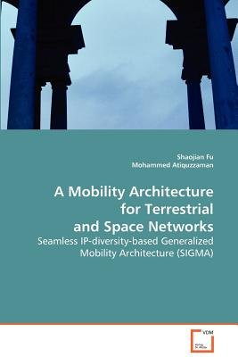 A Mobility Architecture for Terrestrial and Space Networks (Paperback): Shaojian Fu, Mohammed Atiquzzaman