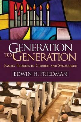 Generation to Generation - Family Process in Church and Synagogue (Electronic book text): Edwin H. Friedman