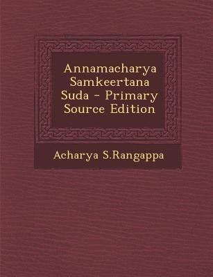 Annamacharya Samkeertana Suda (English, Telugu, Paperback, Primary Source): Acharya S Rangappa