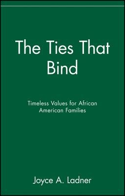 The Ties That Bind - Timeless Values for African American Families (Paperback): Joyce A Ladner
