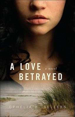 A Love Betrayed (Paperback): Ophelia B. Sellers