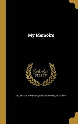 My Memoirs (Hardcover): A Opper De (Adolphe Opper) 18 Blowitz