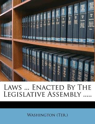 Laws ... Enacted by the Legislative Assembly ..... (Paperback): Washington (Ter )