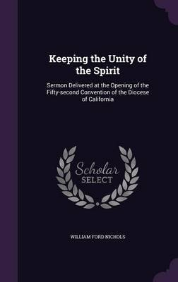 Keeping the Unity of the Spirit - Sermon Delivered at the Opening of the Fifty-Second Convention of the Diocese of California...