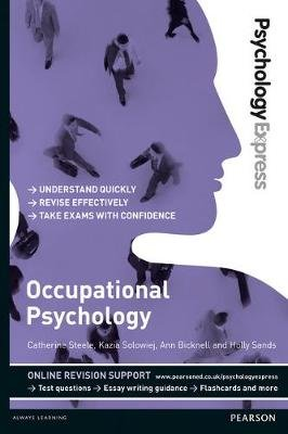 Psychology Express: Occupational Psychology (Undergraduate Revision Guide) (Paperback): Catherine Steele, Kazia Solowiej, Ann...