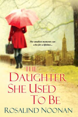 The Daughter She Used To Be (Paperback): Rosalind Noonan