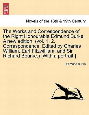 The Works and Correspondence of the Right Honourable Edmund Burke. a New Edition. (Vol. 1, 2. Correspondence. Edited by Charles...