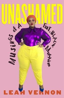 Unashamed - Musings of a Fat, Black Muslim (Paperback): Leah Vernon