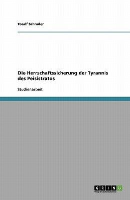 Die Herrschaftssicherung Der Tyrannis Des Peisistratos (German, Paperback): Toralf Schrader