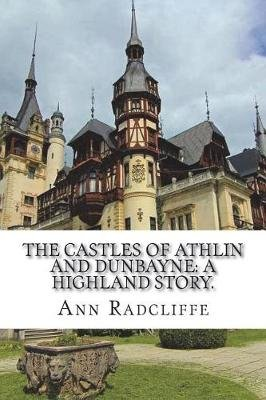 The Castles of Athlin and Dunbayne - A Highland Story. (Paperback): Ann Ward Radcliffe