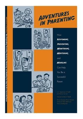 Adventures in Parenting (Paperback): U.s. Department of Health And Human Serv, National Institutes of Health