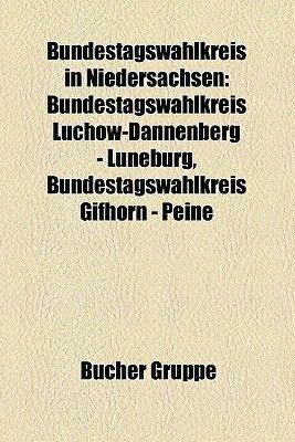 Bundestagswahlkreis in Niedersachsen - Bundestagswahlkreis Luchow-Dannenberg - Luneburg, Bundestagswahlkreis Gifhorn - Peine...